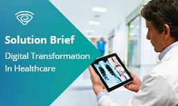 Solution Brief: Digital Transformation In Healthcare