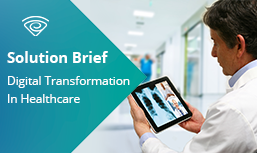 Solution Brief: Digital Transformation In Healthcare